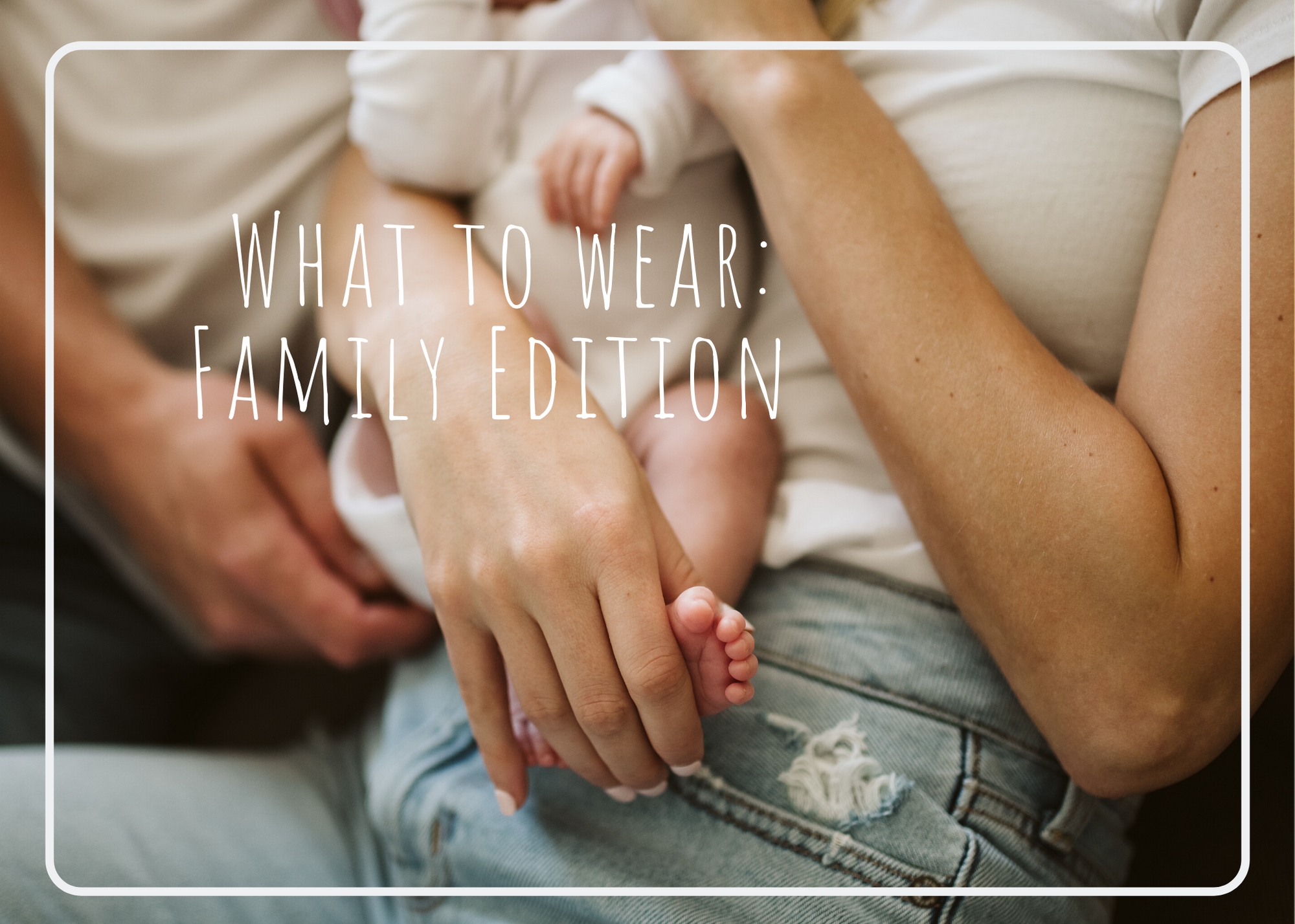What to Wear for Family Photos – 10 Tips for Choosing Outfits