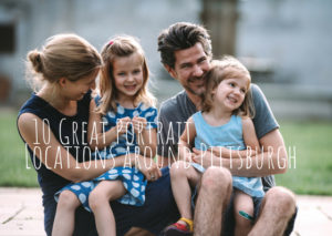 10 Great Locations for Family Pictures in Pittsburgh