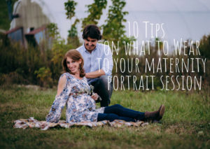 10 Tips on What to Wear to your Maternity Portrait Session
