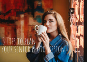 5 Tips to Plan Your Senior Photo Session