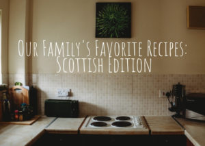 Read more about the article Our Family's Favorite Recipes: Scotland Edition