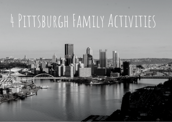Four Pittsburgh Family Activities
