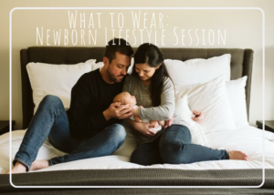 What to wear: Lifestyle Newborn Session