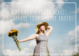 Why Choose Laura Mares Photography to Capture Your Senior Photos