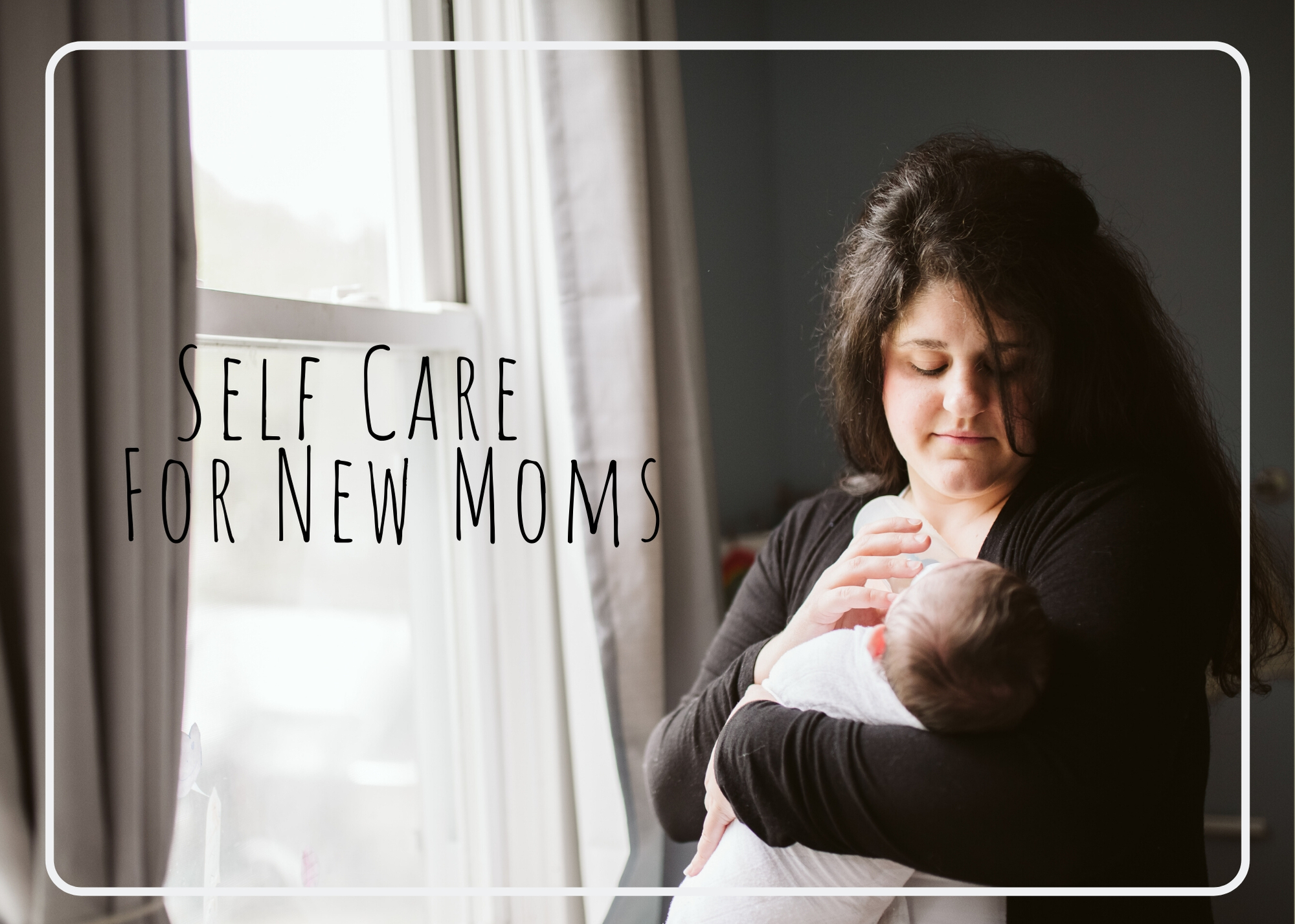 "10 ways to ""Self Care"" after having a Newborn"