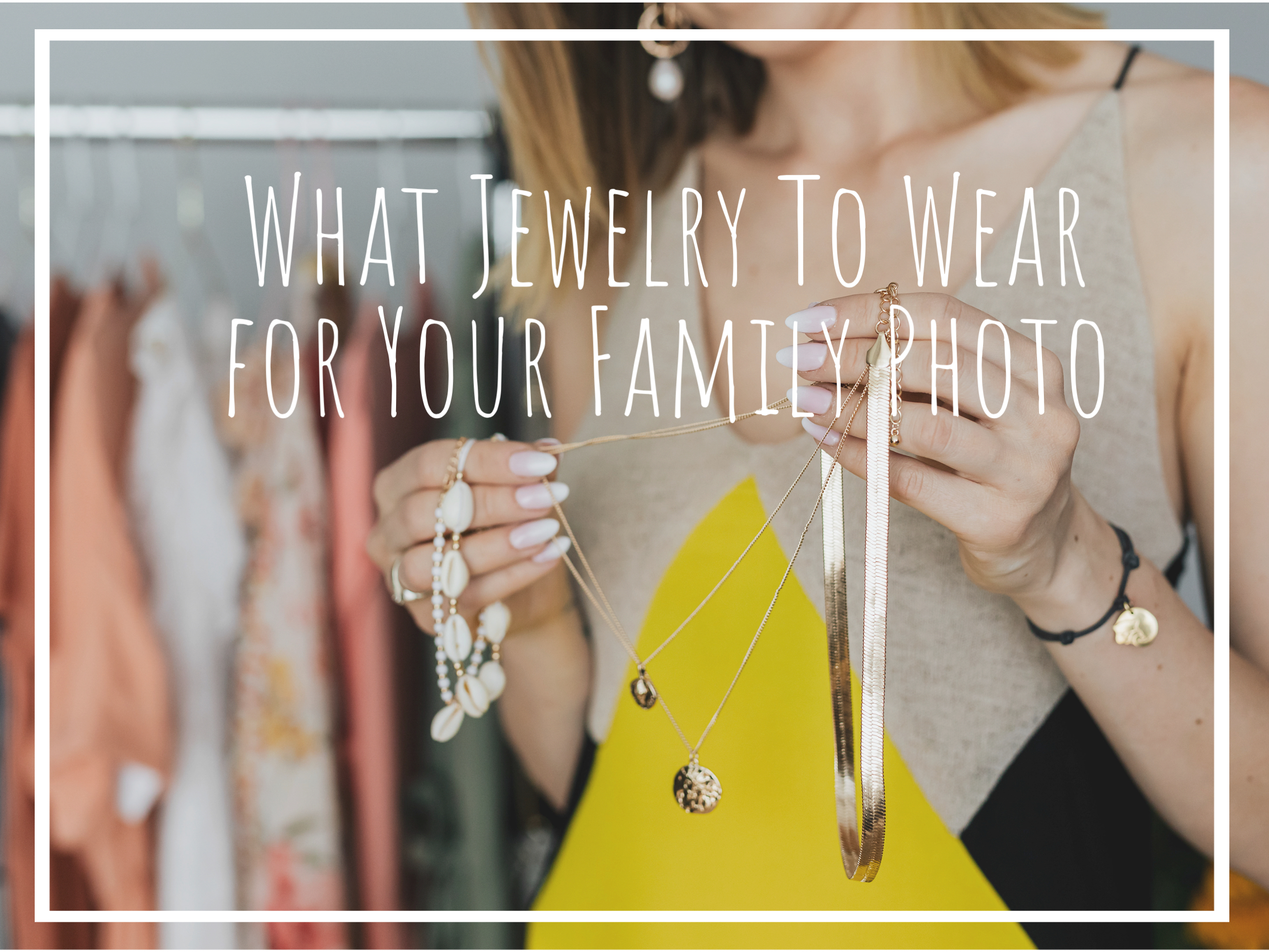 What Jewelry To Wear For Your Family Photo